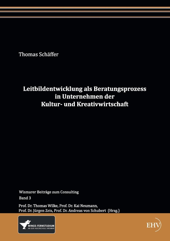 Thomas Schäffer Leitbildentwicklung als Beratungsprozess in Unternehmen der Kultur- und Kreativwirtschaft victoria götz praktikum in der kreativwirtschaft
