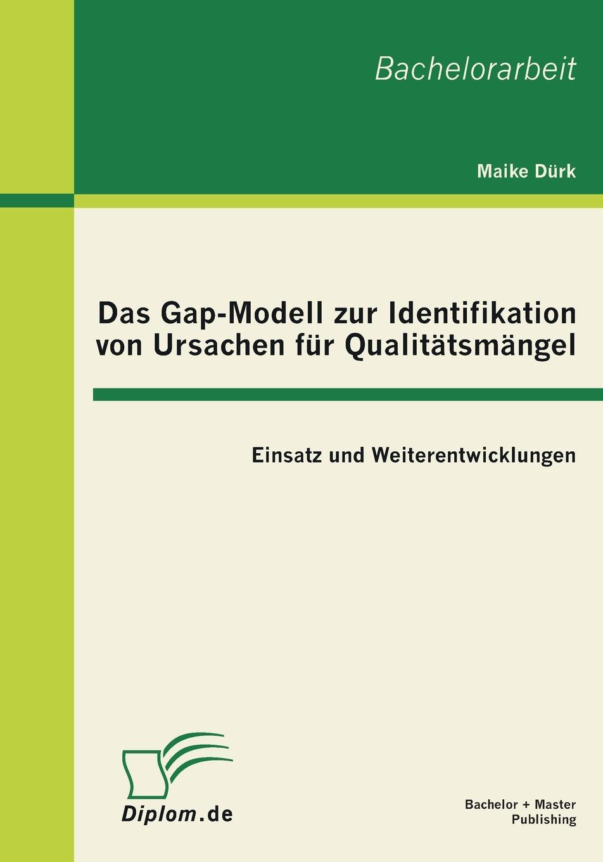 Maike Durk Das Gap-Modell Zur Identifikation Von Ursachen Fur Qualitatsmangel. Einsatz Und Weiterentwicklungen недорого