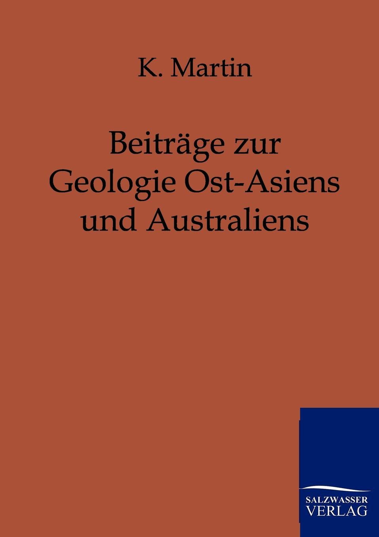 K. Martin Beitrage zur Geologie Ost-Asiens und Australiens