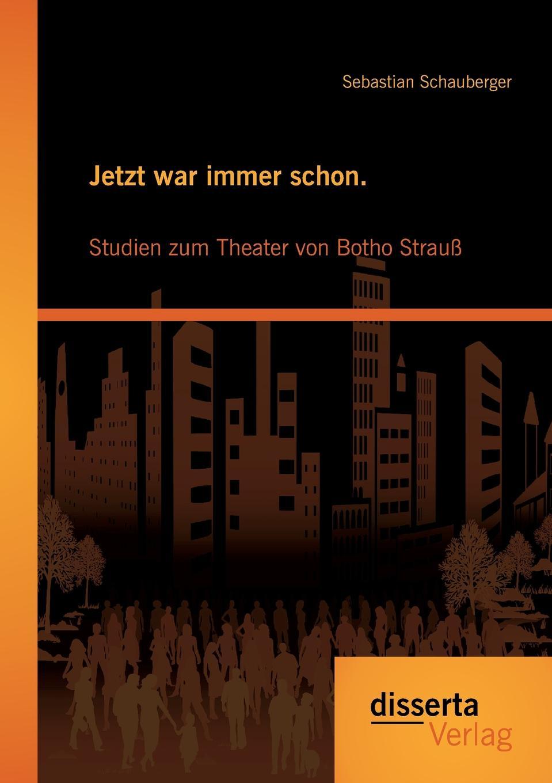 Jetzt war immer schon. Studien zum Theater von Botho Strauss Die Theaterstcke von Botho Strau gehren ber den deutschsprachigen...