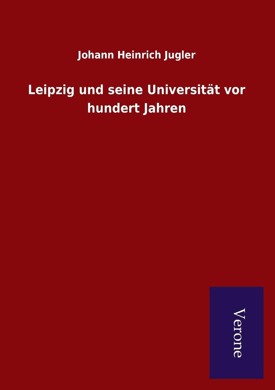 Johann Heinrich Jugler Leipzig und seine Universitat vor hundert Jahren graf johann heinrich bernstorff deutschland und amerika
