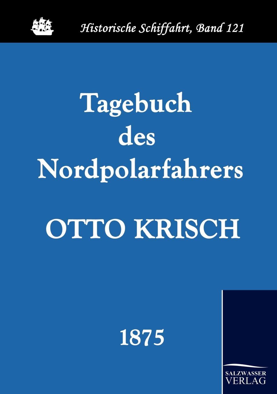 Otto Krisch Tagebuch des Nordpolarfahrers Otto Krisch karl weyprecht oesterr ungar arktische expedition 1872 1874 die metamorphosen des polareises