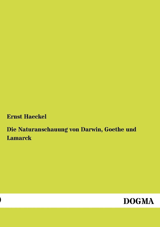 Ernst Haeckel Die Naturanschauung von Darwin, Goethe und Lamarck ernst haeckel gemeinverstandliche vortrage und abhandlungen aus dem gebiete der entwicklungslehre