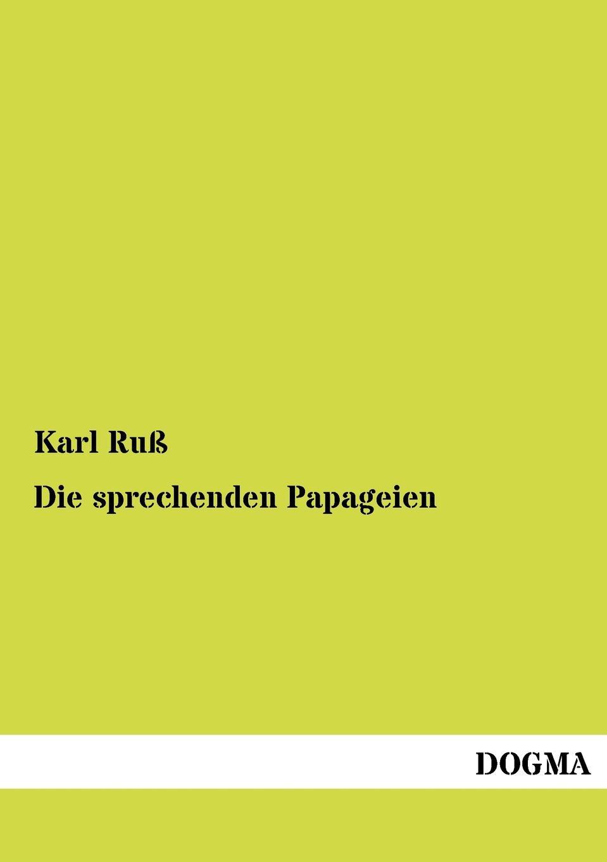 Karl Ruß Die sprechenden Papageien hellmuth dost sittiche und andere papageien