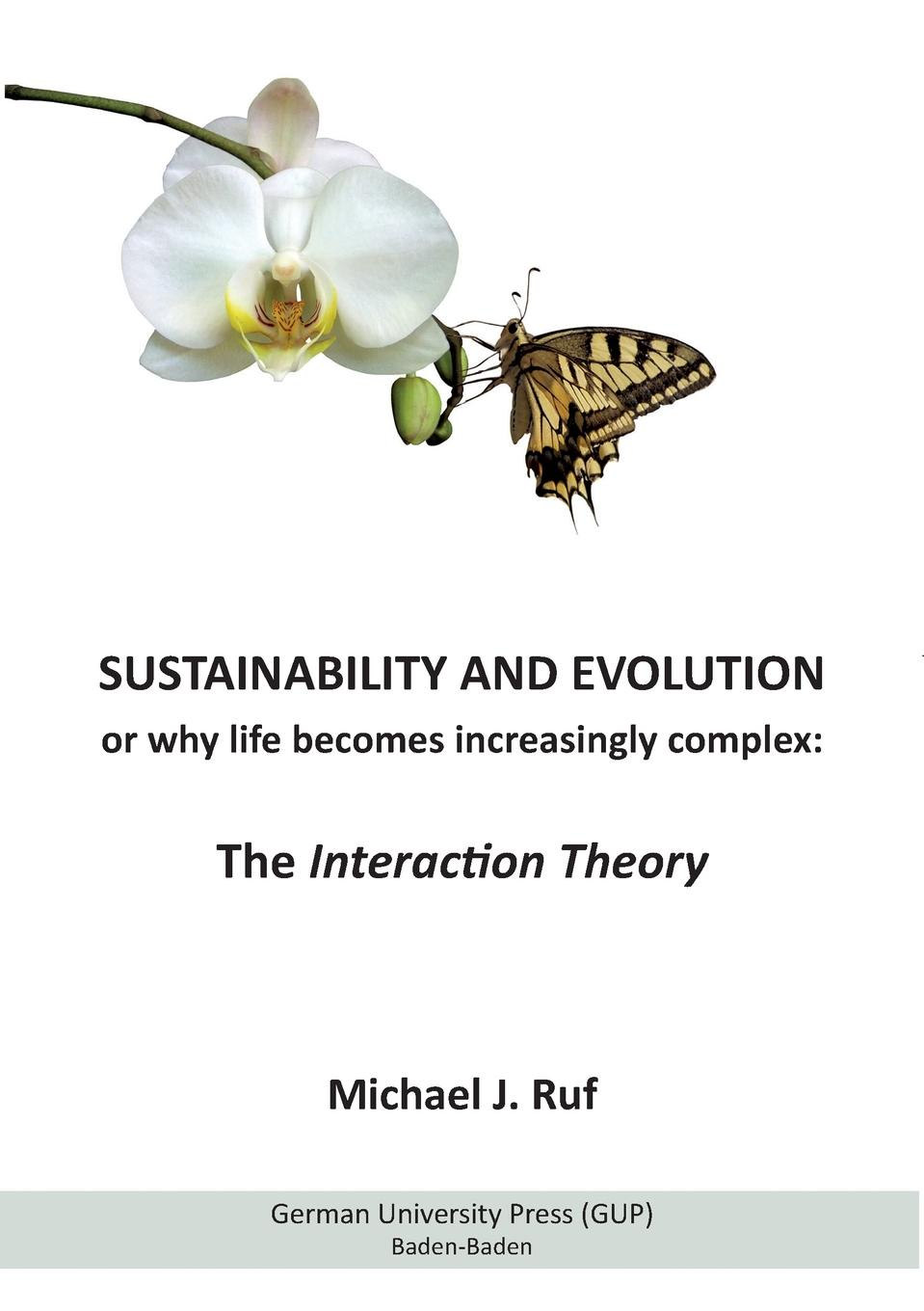Michael J. Ruf Sustainability and Evolution, or why life becomes increasingly complex. The Interaction Theory abder rahim biad theory of life