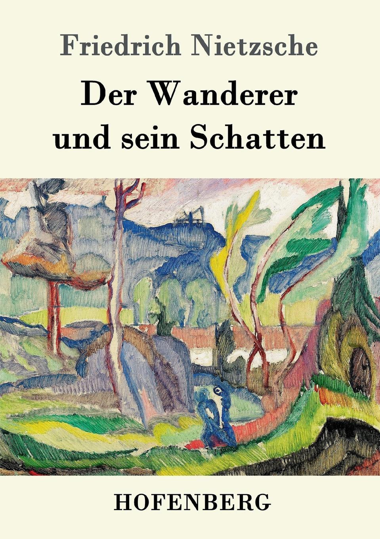Friedrich Nietzsche Der Wanderer und sein Schatten