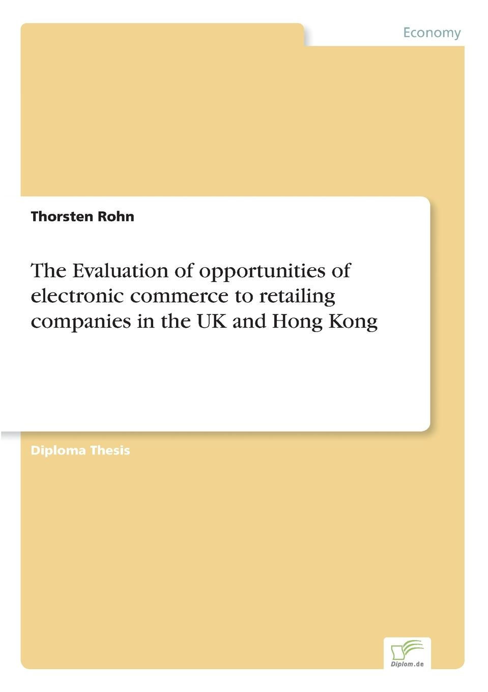 Thorsten Rohn The Evaluation of opportunities of electronic commerce to retailing companies in the UK and Hong Kong leonardo to the internet