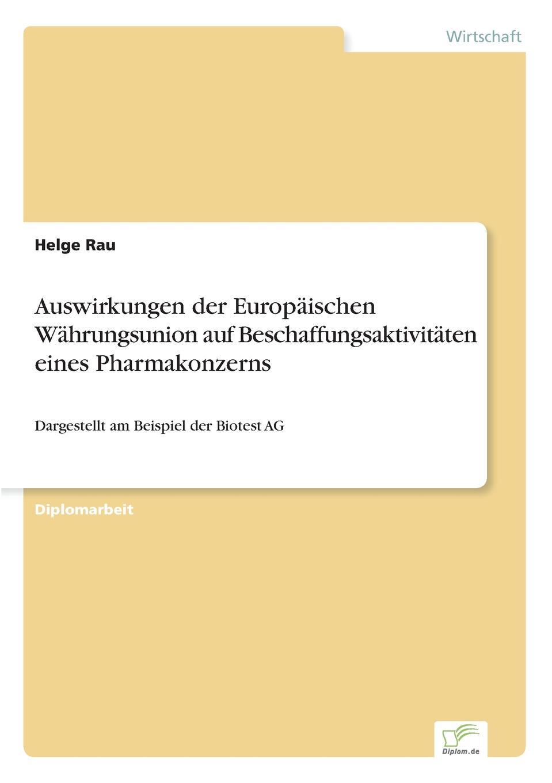 Helge Rau Auswirkungen der Europaischen Wahrungsunion auf Beschaffungsaktivitaten eines Pharmakonzerns 336g подберёзовикbiotest