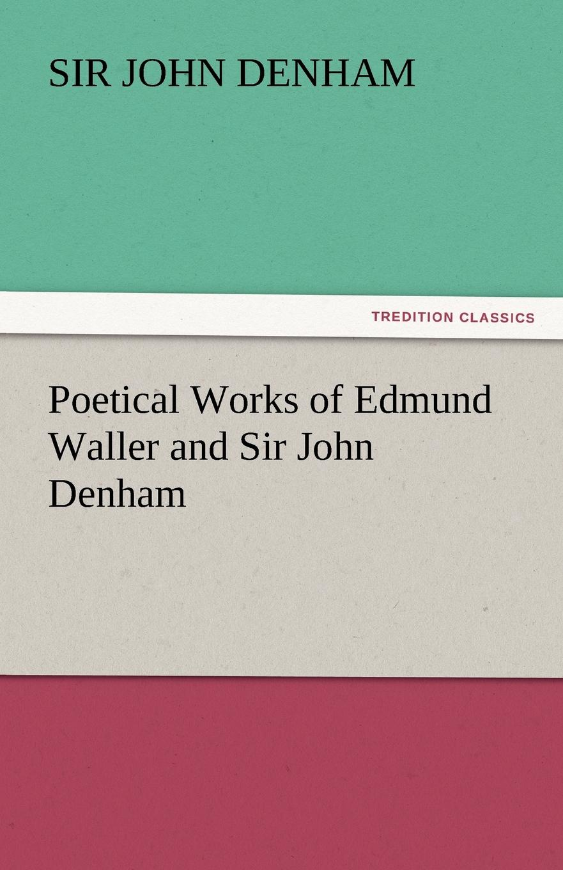 Sir John Denham Poetical Works of Edmund Waller and Sir John Denham john denham the poetical works