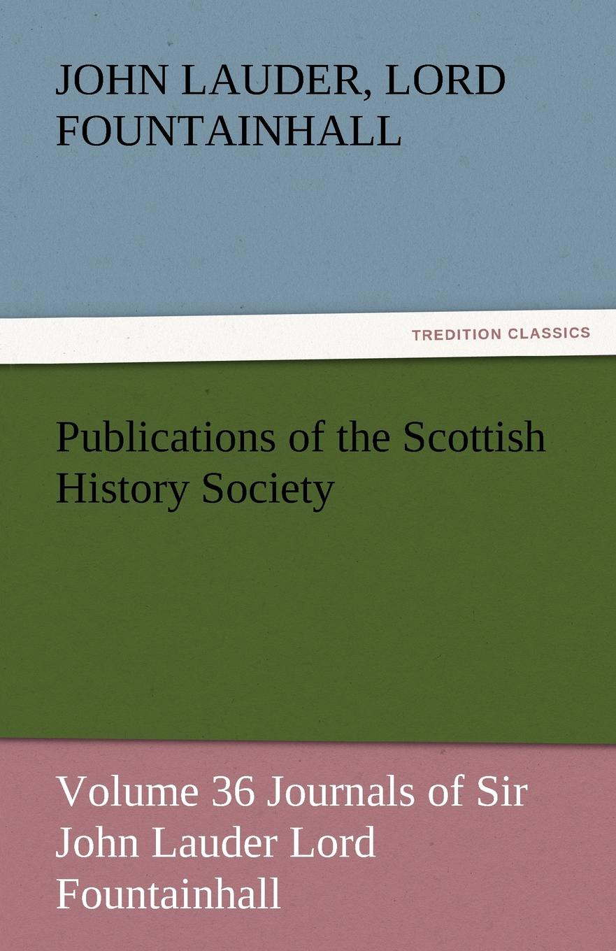 John Lauder Lord Fountainhall Publications of the Scottish History Society