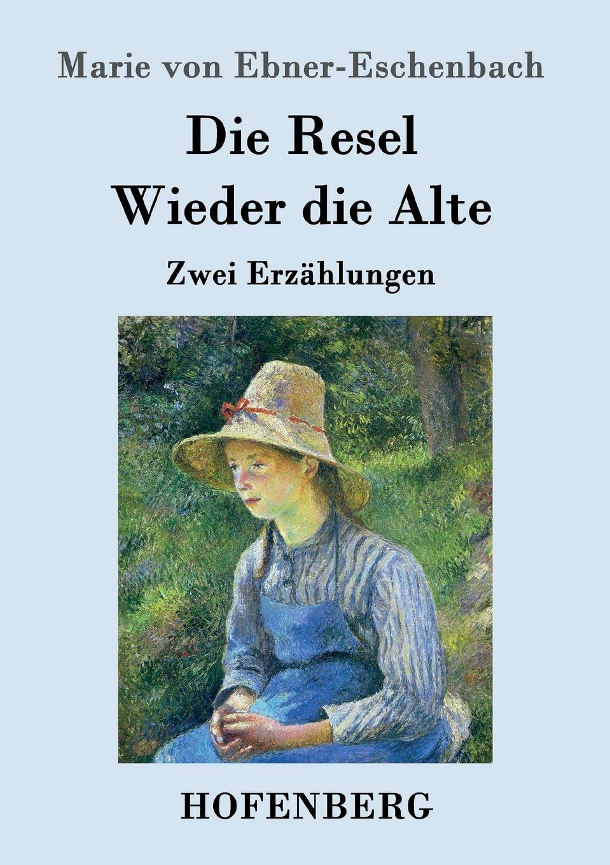 Marie von Ebner-Eschenbach Die Resel / Wieder die Alte marie von ebner eschenbach die prinzessin von banalien