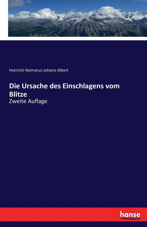 Heinrich Reimarus Johann Albert Die Ursache des Einschlagens vom Blitze johann albert heinrich reimarus beantwortung des beitrags zur beratschlagung uber die grundsatze der handlung