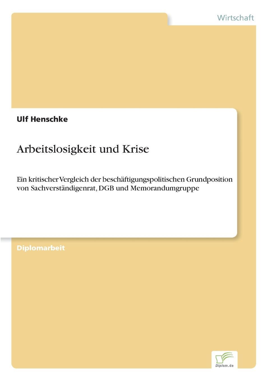 Ulf Henschke Arbeitslosigkeit und Krise thorsten holzmayr schrenk makrookonomische ansatze zur bekampfung der arbeitslosigkeit