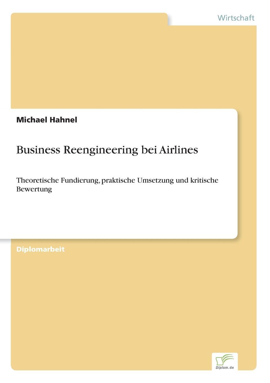 Business Reengineering bei Airlines Inhaltsangabe:Einleitung:Kaum ein anderer Ansatz hat in den letzten...