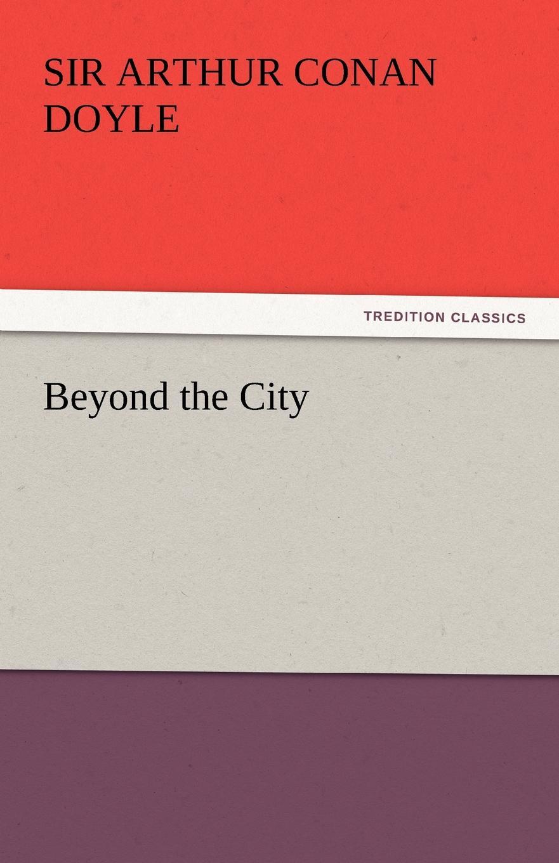 Arthur Conan Doyle Beyond the City