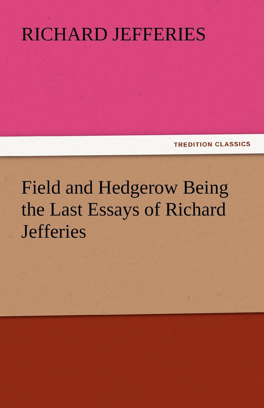 Richard Jefferies Field and Hedgerow Being the Last Essays of Richard Jefferies richard chang y the passion plan at work building a passion driven organization isbn 9780787959029