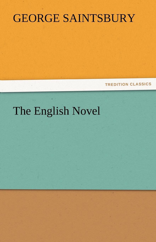 George Saintsbury The English Novel saintsbury george a letter book