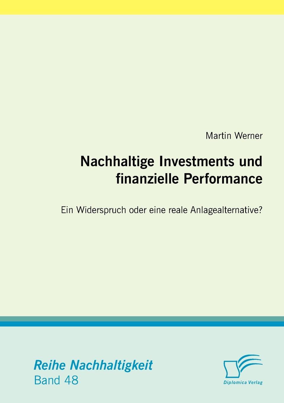 Martin Werner Nachhaltige Investments und finanzielle Performance. Ein Widerspruch oder eine reale Anlagealternative. johann seitz nachhaltige investments eine empirisch vergleichende analyse der performance ethisch nachhaltiger investmentfonds in europa