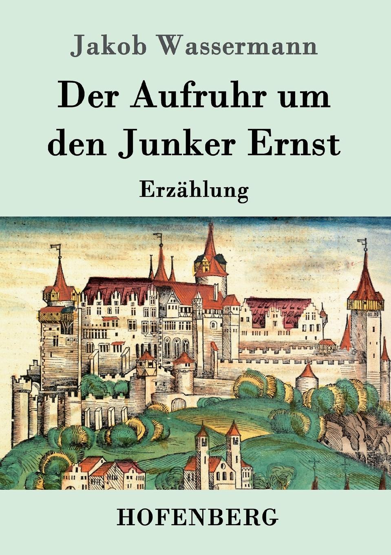 Jakob Wassermann Der Aufruhr um den Junker Ernst massimo ferrari ernst cassirer stationen einer philosophischen biographie