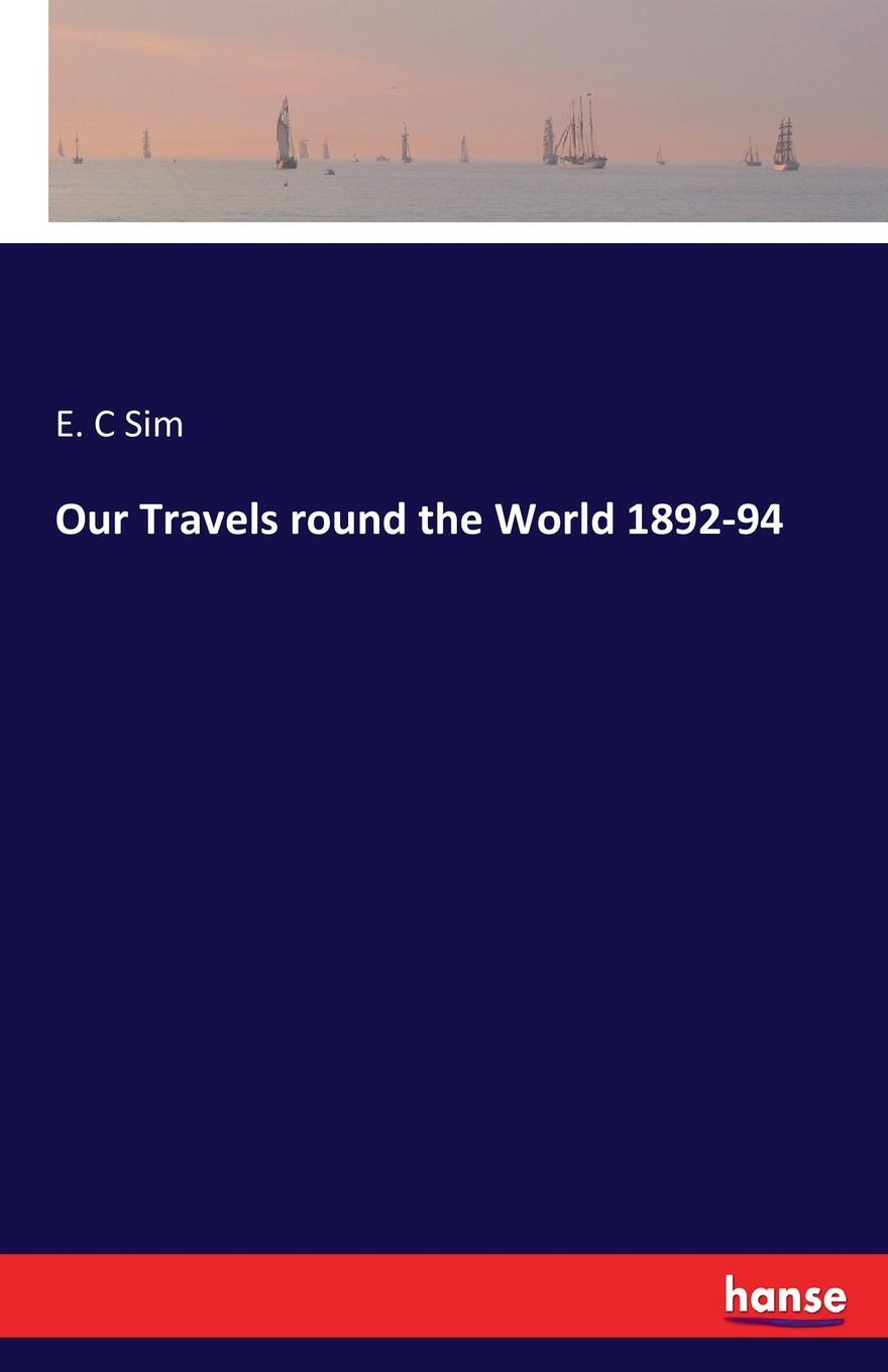E. C Sim Our Travels round the World 1892-94