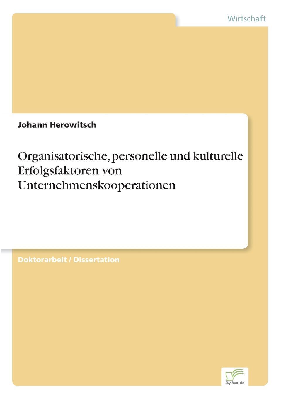 Organisatorische, personelle und kulturelle Erfolgsfaktoren von Unternehmenskooperationen Inhaltsangabe:Einleitung:Infolge der zunehmenden Globalisierung...