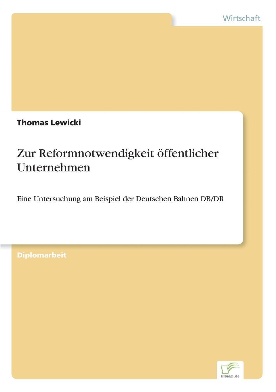 Thomas Lewicki Zur Reformnotwendigkeit offentlicher Unternehmen thomas schauf die unregierbarkeitstheorie der 1970er jahre in einer reflexion auf das ausgehende 20 jahrhundert