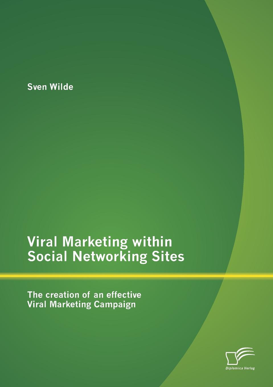 Sven Wilde Viral Marketing within Social Networking Sites. The creation of an effective Viral Marketing Campaign martin schleef minicircle and miniplasmid dna vectors the future of non viral and viral gene transfer