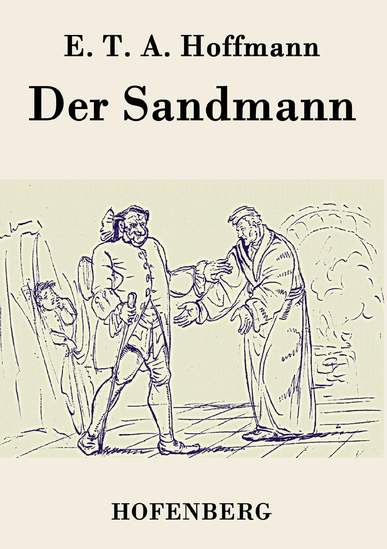 E. T. A. Hoffmann Der Sandmann ernst theodor amadeus hoffmann lebens ansichten des katers murr isbn 978 5 521 06059 7