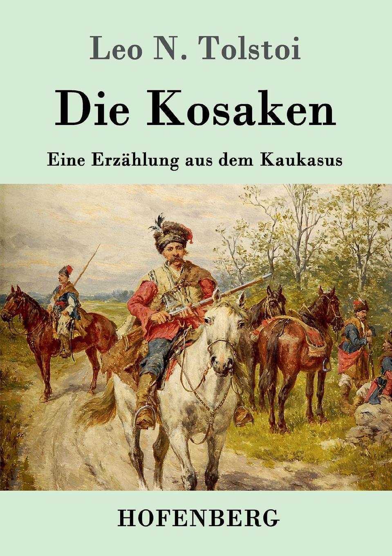 Leo N. Tolstoi Die Kosaken massimo ferrari ernst cassirer stationen einer philosophischen biographie