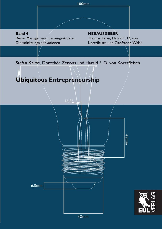 Stefan Kalms, Dorothee Zerwas, Harald F. O. Von Kortzfleisch Ubiquitous Entrepreneurship
