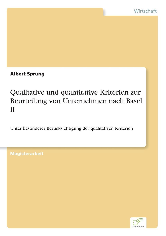 Albert Sprung Qualitative und quantitative Kriterien zur Beurteilung von Unternehmen nach Basel II christian hose rating und kreditzinsen