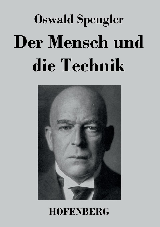 Oswald Spengler Der Mensch und die Technik g b lamperti die technik des bel canto