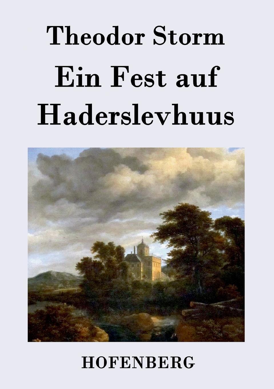 Theodor Storm Ein Fest auf Haderslevhuus theodor storm ein bekenntnis