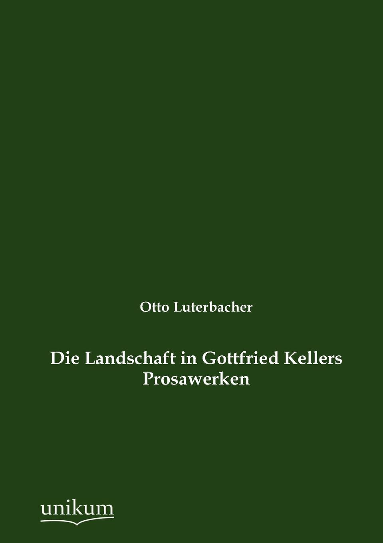 Otto Luterbacher Die Landschaft in Gottfried Kellers Prosawerken otto georg alexander mejer zur geschichte der romisch deutschen frage