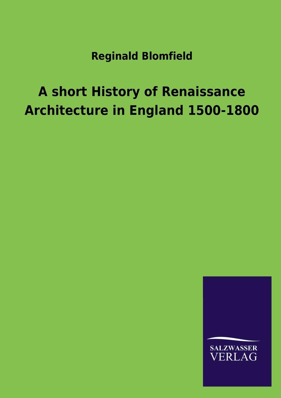 Reginald Blomfield A Short History of Renaissance Architecture in England 1500-1800 lewycka m a short history of tractors in ukrainian