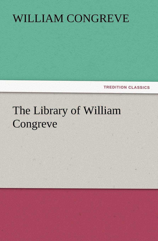 William Congreve The Library of William Congreve william congreve the old batchelor