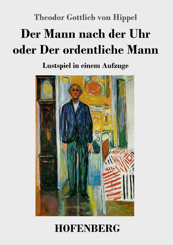 Theodor Gottlieb von Hippel Der Mann nach der Uhr oder Der ordentliche Mann george samuel clason der reichste mann von babylon