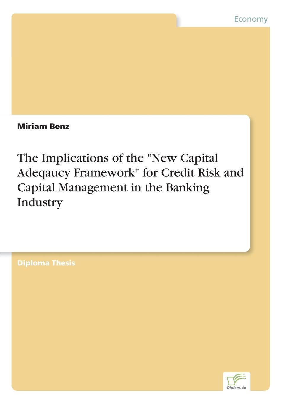 Miriam Benz The Implications of the New Capital Adeqaucy Framework for Credit Risk and Capital Management in the Banking Industry juan ramirez handbook of basel iii capital enhancing bank capital in practice