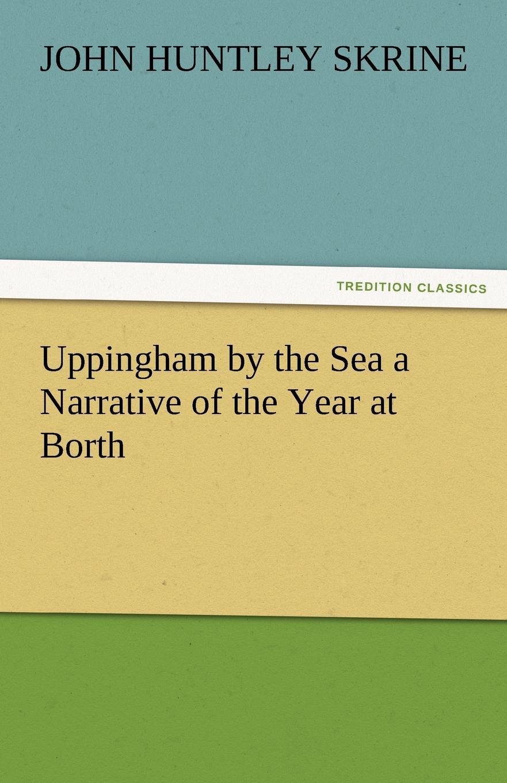 John Huntley Skrine Uppingham by the Sea a Narrative of the Year at Borth