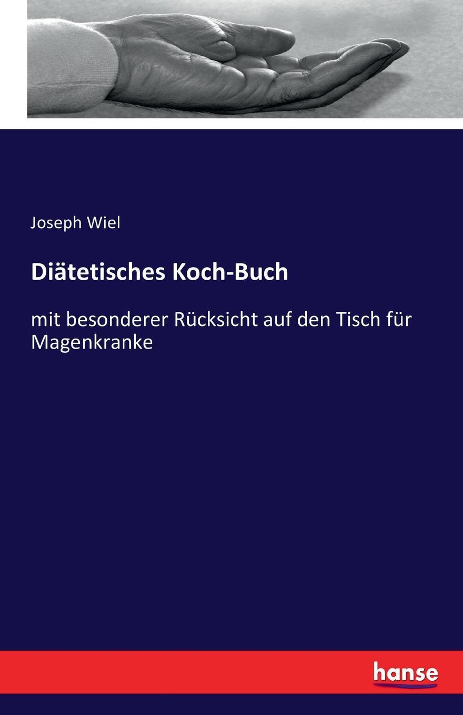 Joseph Wiel Diatetisches Koch-Buch josef wiel tisch fur magenkranke german edition