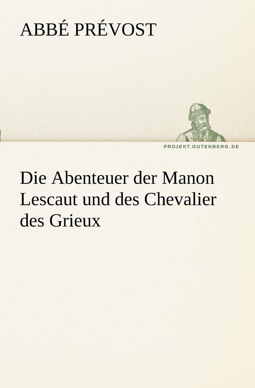 Abb Pr Vost, Abbe Prevost Die Abenteuer Der Manon Lescaut Und Des Chevalier Des Grieux