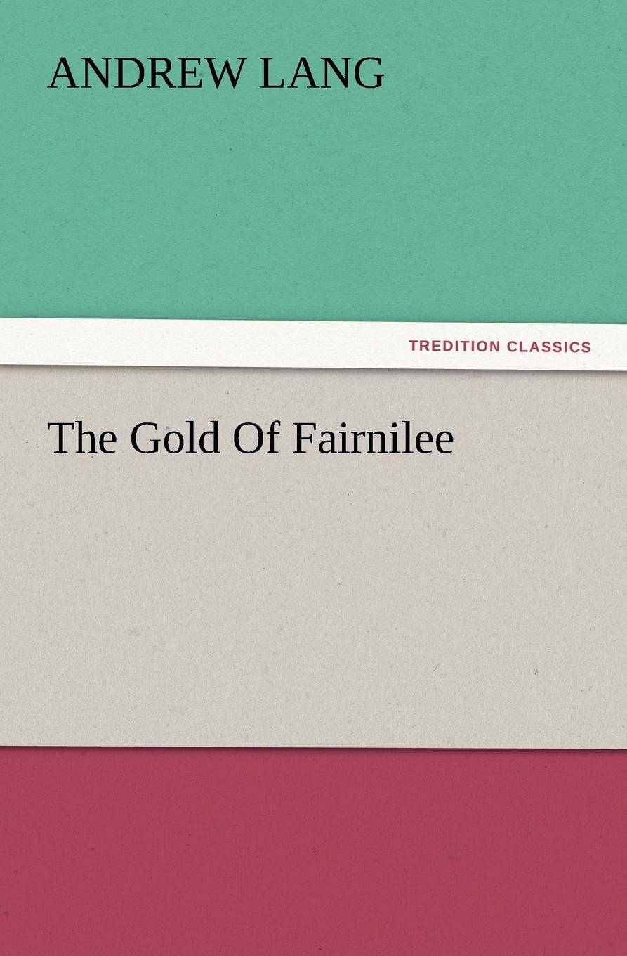 Andrew Lang The Gold of Fairnilee lang andrew the gold of fairnilee