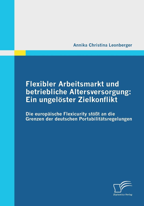 Flexibler Arbeitsmarkt Und Betriebliche Altersversorgung. Ein Ungeloster Zielkonflikt