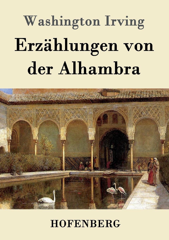 Washington Irving Erzahlungen von der Alhambra irving washington astoria frei aus dem englischen ubertragen von e von kraatz