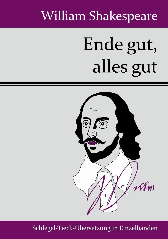 William Shakespeare Ende gut, alles gut graf von wolf ernst hugo emil baudissin life in a german crack regiment