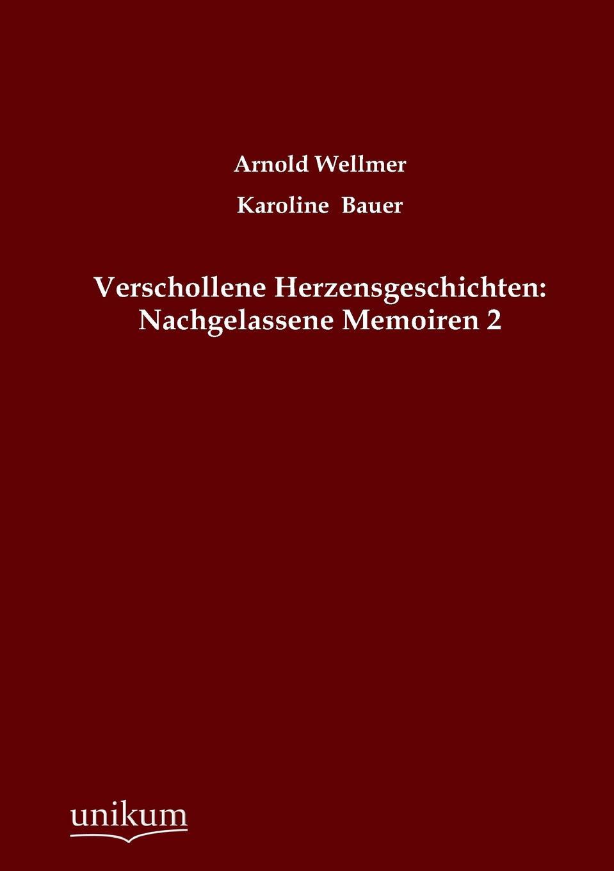 Arnold Wellmer, Karoline Bauer Verschollene Herzensgeschichten. Nachgelassene Memoiren 2 angeline bauer die holunderkuche
