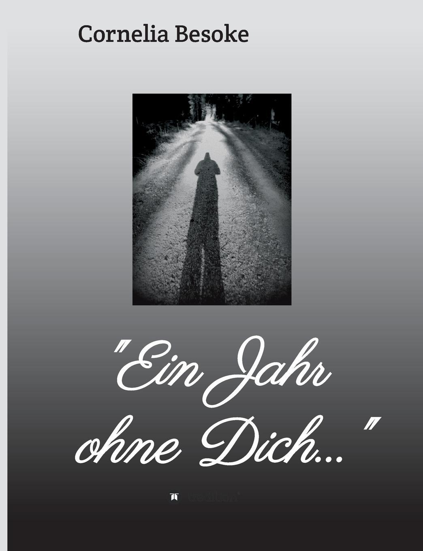 """Cornelia Besoke. """"Ein Jahr ohne Dich..."""""""