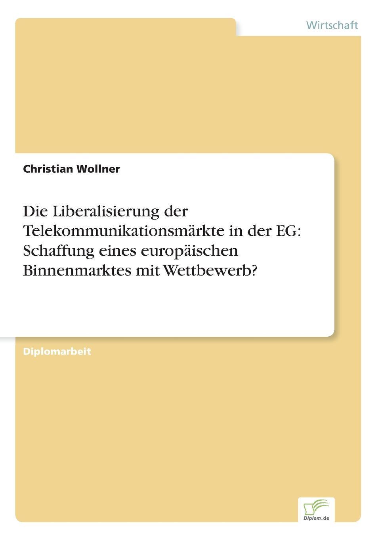 Die Liberalisierung der Telekommunikationsmarkte in der EG. Schaffung eines europaischen Binnenmarktes mit Wettbewerb. Inhaltsangabe:Einleitung:Р?Den meisten der rund 40 Millionen...