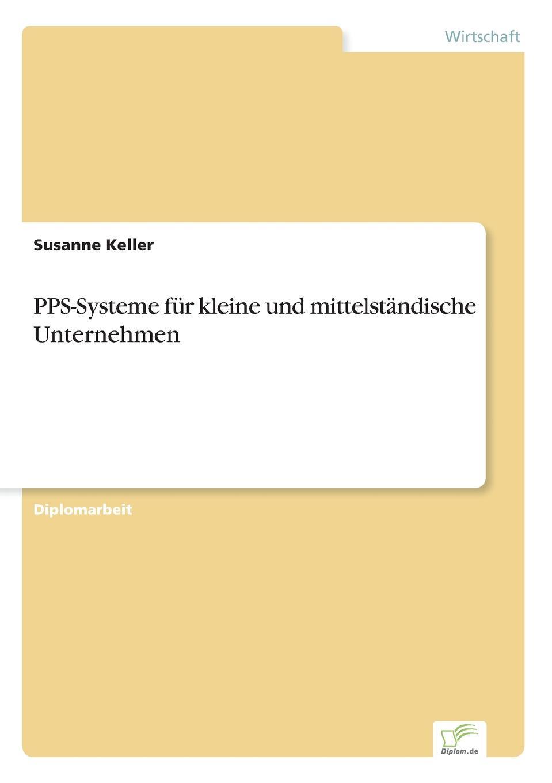PPS-Systeme fur kleine und mittelstandische Unternehmen Inhaltsangabe:Einleitung:Produktionsplanungs- und -steuerungssysteme...