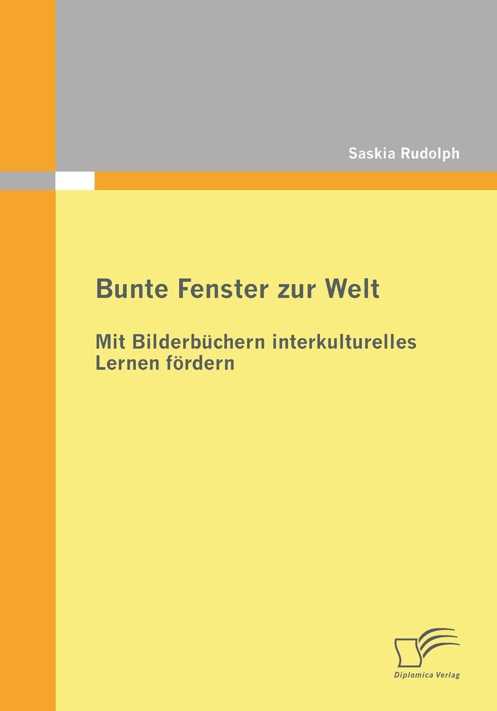 Saskia Rudolph Bunte Fenster Zur Welt. Mit Bilderbuchern Interkulturelles Lernen Fordern недорого